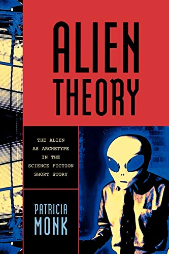 9780810857469: Alien Theory: The Alien as Archetype in the Science Fiction Short Story