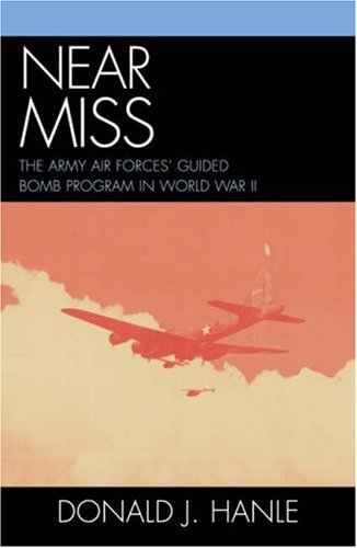 9780810857766: Near Miss: The Army Air Forces' Guided Bomb Program in World War II