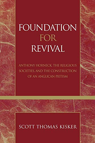 9780810857995: Foundation for Revival: Anthony Horneck, The Religious Societies, and the Construction of an Anglican Pietism (Pietist and Wesleyan Studies)