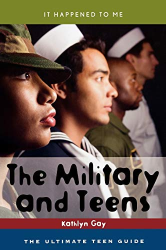 The Military and Teens: The Ultimate Teen Guide (It Happened to Me): Gay, Kathlyn