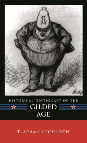 9780810858299: Historical Dictionary of the Gilded Age (Historical Dictionaries of U.S. Politics and Political Eras)