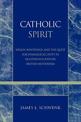 Catholic Spirit: Wesley, Whitefield, and the Quest for Evangelical Unity in Eighteenth-Century ...