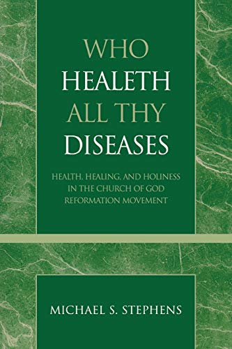 9780810858404: Who Healeth All Thy Diseases: Health, Healing, and Holiness in the Church of God Reformation Movement (Pentecostal and Charismatic Studies)