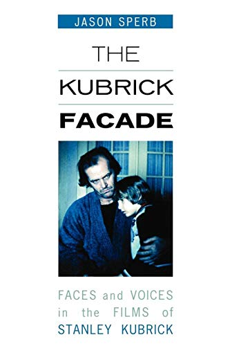 9780810858558: The Kubrick Facade: Faces and Voices in the Films of Stanley Kubrick