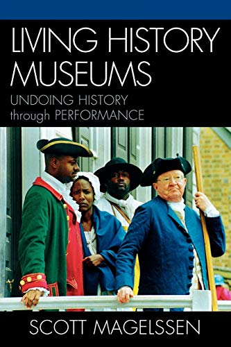 9780810858657: Living History Museums: Undoing History through Performance