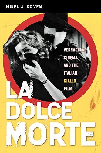 9780810858701: La Dolce Morte: Vernacular Cinema and the Italian Giallo Film