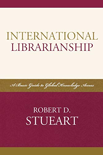 9780810858763: International Librarianship: A Basic Guide to Global Knowledge Access: A Basic Guide to Global Knowledge Access (Libraries and Librarianship: An International Perspective) (Look and Learn)