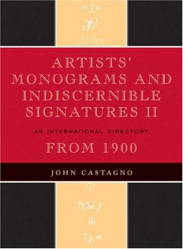 Artists' Monograms and Indiscernible Signatures II: An International Directory (v. 2) (0810858983) by John Castagno