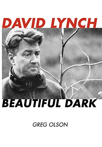David Lynch: Beautiful Dark (Hardback): Greg Olson