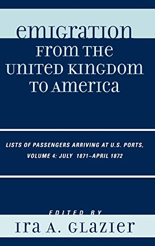 9780810860063: Emigration from the United Kingdom to America: Lists of Passengers Arriving at U.S. Ports, July 1871 - April 1872