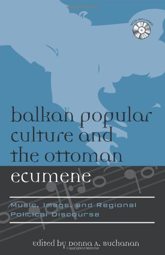 9780810860216: Balkan Popular Culture and the Ottoman Ecumene: Music, Image, and Regional Political Discourse (Europea: Ethnomusicologies and Modernities)