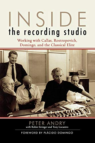 Inside the Recording Studio: Working with Callas, Rostropovich, Domingo, and the Classical Elite (...