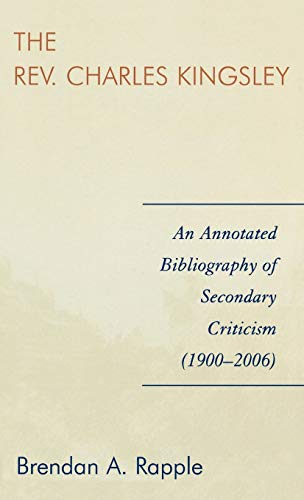 9780810860346: The Rev. Charles Kingsley: An Annotated Bibliography of Secondary Criticism (1900-2006)