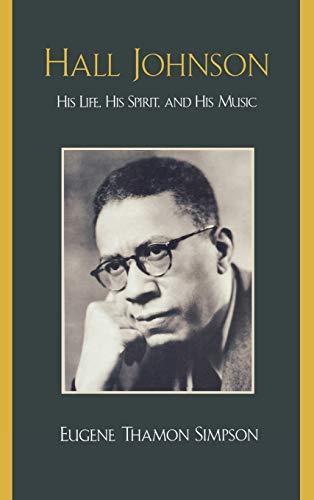 Hall Johnson: His Life, His Spirit, and His Music (Hardback): Eugene Thamon Simpson