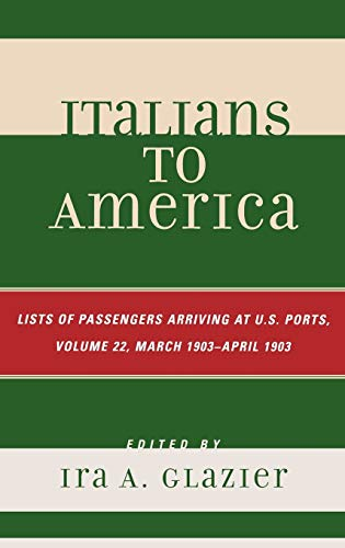 9780810860711: Italians to America, March 1903 - April 1903: List of Passengers Arriving at U.S. Ports