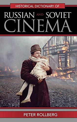 Historical Dictionary of Russian and Soviet Cinema (Hardback): Peter Rollberg