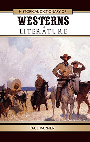 9780810860926: Historical Dictionary of Westerns in Literature (Historical Dictionaries of Literature and the Arts)
