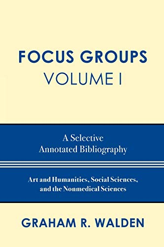 Focus Groups, Volume I: A Selective Annotated Bibliography: Art and Humanities, Social Sciences, ...