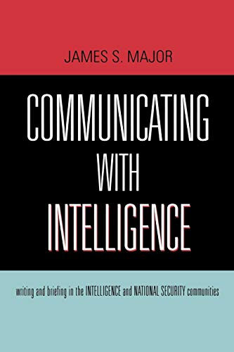 9780810861190: Communicating With Intelligence: Writing and Briefing in the Intelligence and National Security Communities (Scarecrow Professional Intelligence ... Professional Intelligence Education Series)