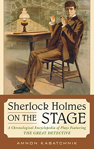 9780810861251: Sherlock Holmes on the Stage: A Chronological Encyclopedia of Plays Featuring the Great Detective