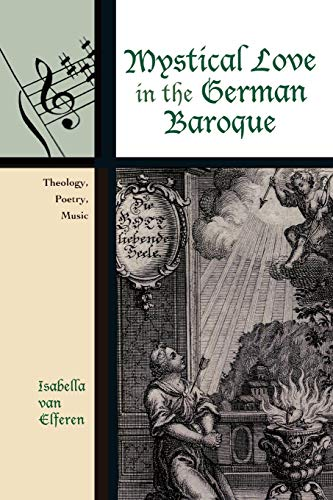 9780810861367: Mystical Love in the German Baroque: Theology, Poetry, Music (Contextual Bach Studies)
