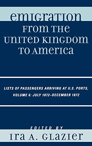 Emigration from the United Kingdom to America: Lists of Passengers Arriving at U.S. Ports, July ...