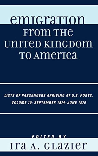 Emigration from the United Kingdom to America: Lists of Passengers Arriving at U.S. Ports, ...