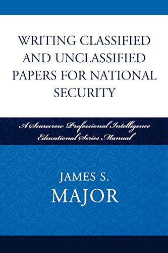 9780810861923: Writing Classified and Unclassified Papers for National Security: A Scarecrow Professional Intelligence Education Series Manual (Security and Professional Intelligence Education Series)
