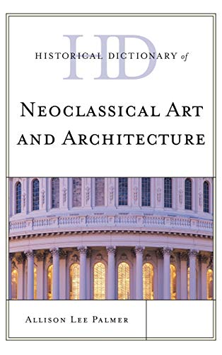 9780810861954: Historical Dictionary of Neoclassical Art and Architecture (Historical Dictionaries of Literature and the Arts (Unnumbered))