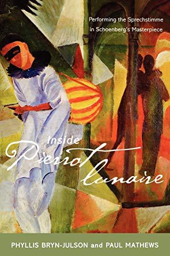 9780810862050: Inside Pierrot lunaire: Performing the Sprechstimme in Schoenberg's Masterpiece