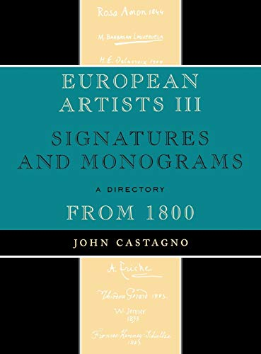 European Artists III: Signatures and Monograms From 1800 (0810862085) by John Castagno