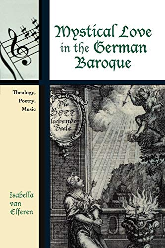 Mystical Love in the German Baroque: Theology, Poetry, Music (Contextual Bach Studies): Isabella ...