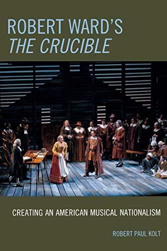 9780810863507: Robert Ward's The Crucible: Creating an American Musical Nationalism
