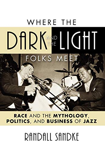 9780810866522: Where the Dark and the Light Folks Meet: Race and the Mythology, Politics, and Business of Jazz (Studies in Jazz)