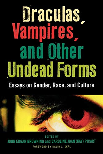 Draculas, Vampires, and Other Undead Forms: Essays: Editor-John Edgar Browning;