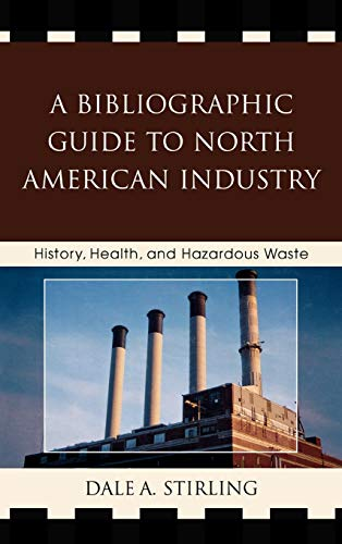 9780810867017: A Bibliographic Guide to North American Industry: History, Health, and Hazardous Waste