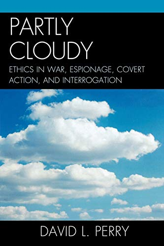 9780810867581: Partly Cloudy: Ethics in War, Espionage, Covert Action, and Interrogation (Scarecrow Professional Intelligence Education Series)