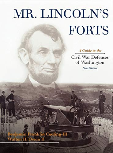 9780810867598: Mr. Lincoln's Forts: A Guide to the Civil War Defenses of Washington