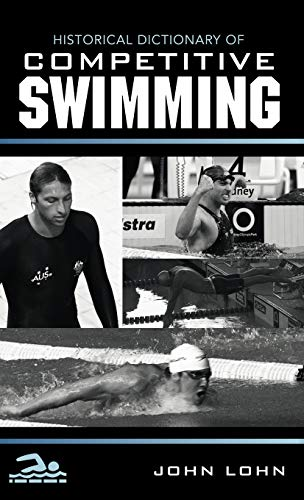 Historical Dictionary of Competitive Swimming (Hardback): John Lohn