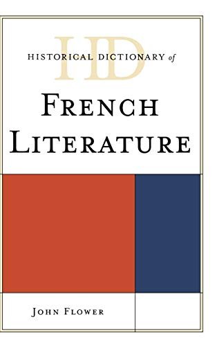 Historical Dictionary of French Literature (Historical Dictionaries of Literature and the Arts) (9780810867789) by John Flower