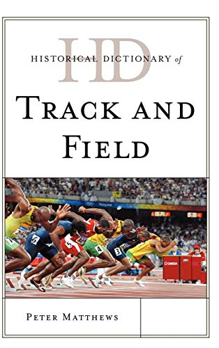 Historical Dictionary of Track and Field (Hardback): Peter Matthews