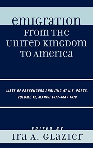 Emigration from the United Kingdom to America: Lists of Passengers Arriving at U.s. Ports March ...