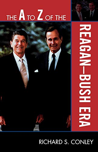 The A to Z of the Reagan-Bush Era (The A to Z Guide Series): Richard S. Conley