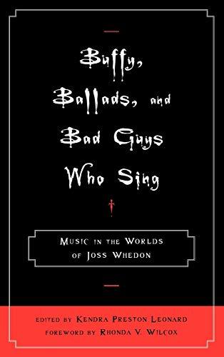 Buffy, Ballads, and Bad Guys Who Sing: Editor-Kendra Preston Leonard;