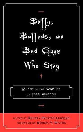 9780810869455: Buffy, Ballads, and Bad Guys Who Sing: Music in the Worlds of Joss Whedon