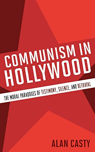 9780810869486: Communism in Hollywood: The Moral Paradoxes of Testimony, Silence, and Betrayal