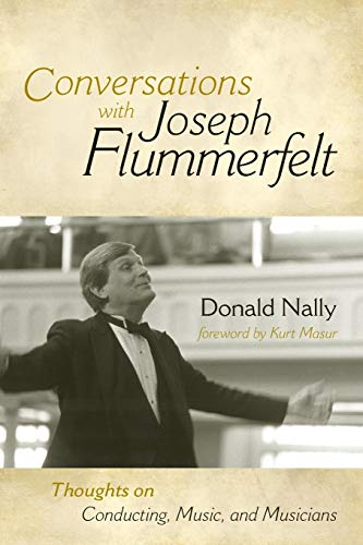 Conversations with Joseph Flummerfelt: Thoughts on Conducting, Music, and Musicians: Donald Nally