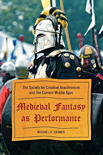 9780810869950: Medieval Fantasy as Performance: The Society for Creative Anachronism and the Current Middle Ages