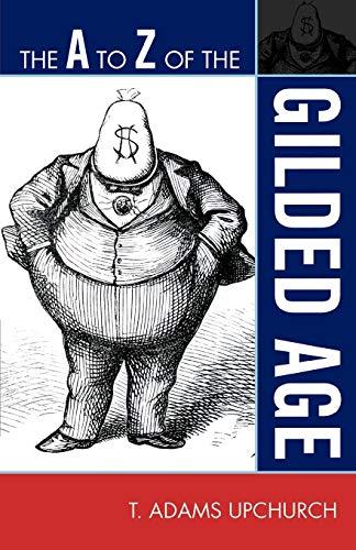9780810871557: The A to Z of the Gilded Age (The A to Z Guide Series)