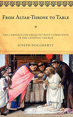 9780810871649: From Altar-Throne to Table: The Campaign for Frequent Holy Communion in the Catholic Church (ATLA Monograph Series)